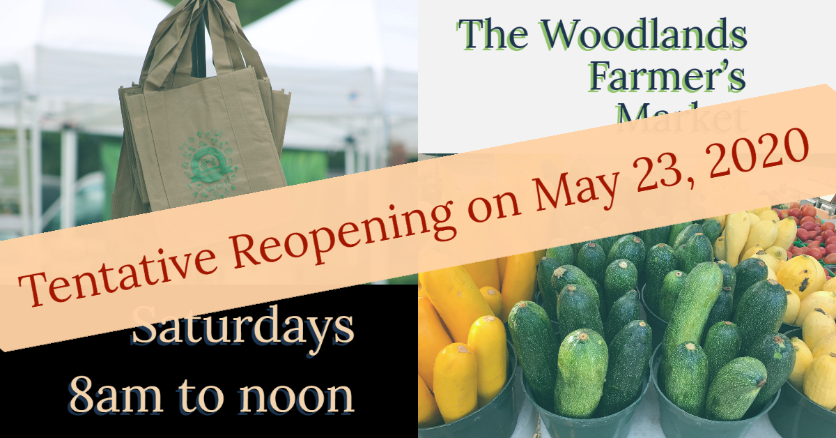 The Woodlands Farmers Market is CLOSED, but tentatively opening May 23, 2020.